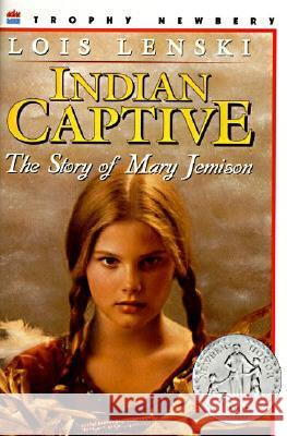 Indian Captive: The Story of Mary Jemison Lois Lenski Lois Lenski Lois Lenski 9780064461627