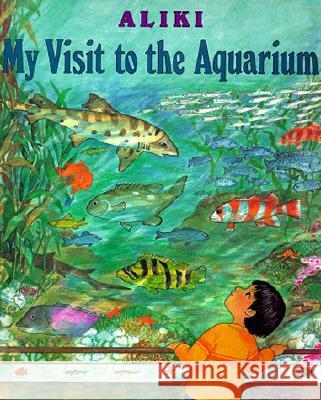 My Visit to the Aquarium Aliki                                    Aliki 9780064461863 HarperTrophy