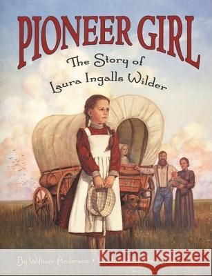 Pioneer Girl: The Story of Laura Ingalls Wilder William Anderson Dan Andreasen 9780064462341