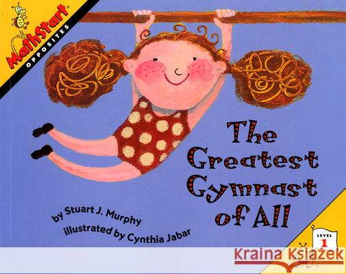 The Greatest Gymnast of All Stuart J. Murphy Cynthia Jabar 9780064467186