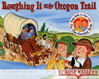 Roughing It on the Oregon Trail Diane Stanley Holly Berry 9780064490061 HarperTrophy