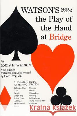Watson's Classic Book on the Play of the Hand at Bridge Louis H. Watson Sam, Jr. Fry 9780064632096