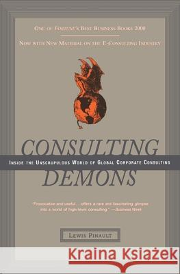 Consulting Demons: Inside the Unscrupulous World of Global Corporate Consulting Lewis Pinault 9780066619989