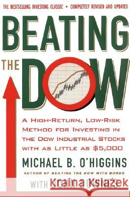 Beating the Dow Revised Edition: A High-Return, Low-Risk Method for Investing in the Dow Jones Industrial Stocks with as Little as $5,000 Michael O'Higgins John Downes 9780066620473