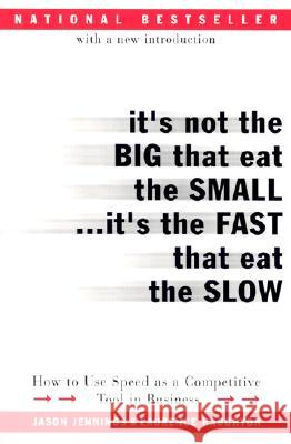 It's Not the Big That Eat the Small...It's the Fast That Eat the Slow : How to Use Speed as a Competitive Tool in Business Jason Jennings Laurence Haughton Laurence Haughton 9780066620541