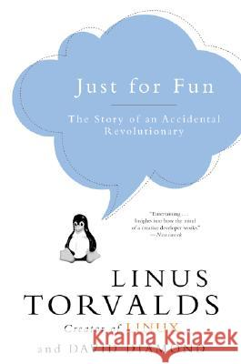 Just for Fun: The Story of an Accidental Revolutionary Linus Torvalds David Diamond David Diamond 9780066620732