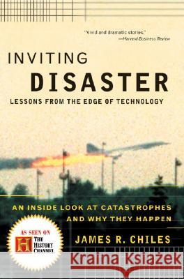 Inviting Disaster: Lessons from the Edge of Technology James R. Chiles 9780066620824