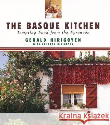 The Basque Kitchen: Tempting Food from the Pyrenees Gerald Hirigoyen Chris Shorten Cameron Hirigoyen 9780067574614