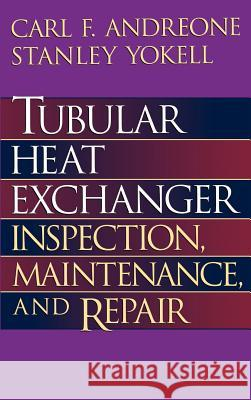 Tubular Heat Exchanger: Inspection, Maintenance and Repair Carl F. Andreone Stanley Yokell 9780070017788