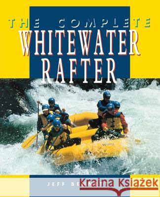 The Complete Whitewater Rafter Jeff Bennett 9780070055056