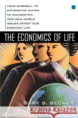 The Economics of Life: From Baseball to Affirmative Action to Immigration, How Real-World Issues Affect Our Everyday Life Gary Becker Guity Nashat Becker 9780070067097