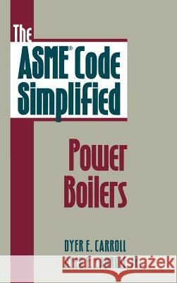 The Asme Code Simplified: Power Boilers Dyer E. Carroll 9780070116368