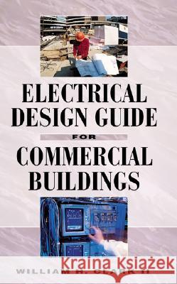 Electrical Design Guide for Commercial Buildings William H. Clark 9780070119918