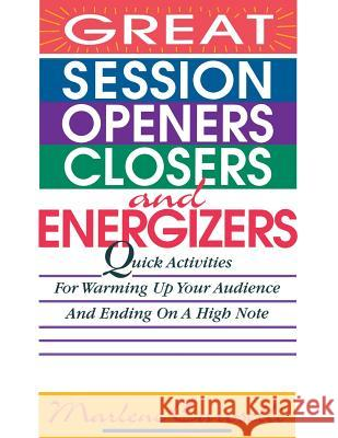 Great Session Openers, Closers, and Energizers: Quick Activities for Warming Up Your Audience and Ending on a High Note Marlene Caroselli 9780070120105