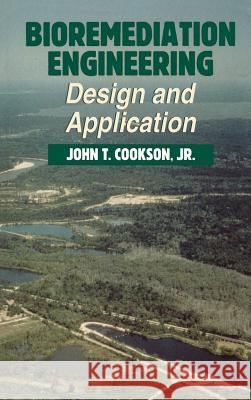 Bioremediation Engineering: Design and Applications John T., Jr. Cookson 9780070126145