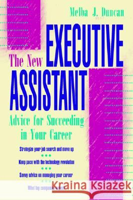 The New Executive Assistant: Advice for Succeeding in Your Career Melba J. Duncan 9780070182417