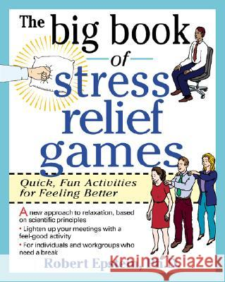 The Big Book of Stress Relief Games: Quick, Fun Activities for Feeling Better Robert Epstein 9780070218666