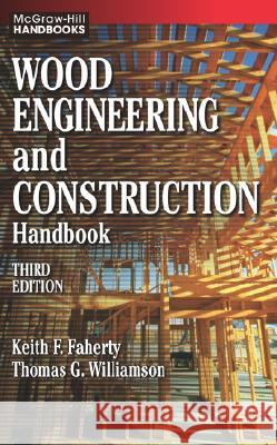 Wood Engineering and Construction Handbook Keith F. Faherty Thomas G. Williamson Thomas G. Williamson 9780070220706