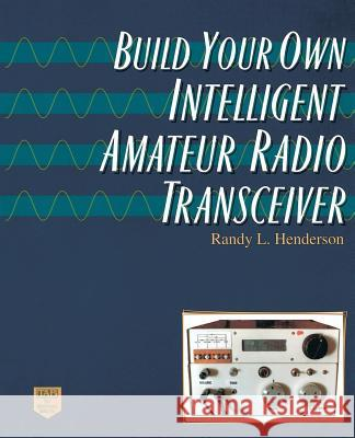 Build Your Own Intelligent Amateur Radio Transceiver Randy Lee Henderson 9780070282643
