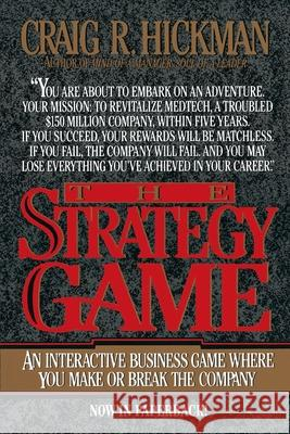 The Strategy Game : An Interactive Business Game Where You Make or Break the Company Craig R. Hickman Craig R. Hickman 9780070287259