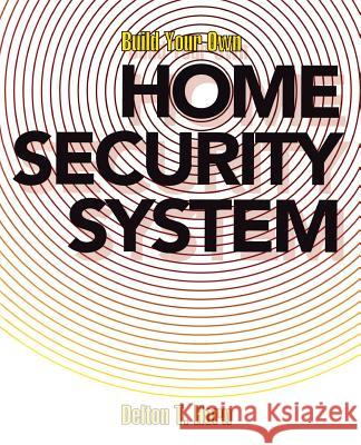 Build Your Own Home Security System Delton T. Horn 9780070303935