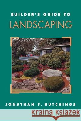 Builder's Guide to Landscaping Jonathan F. Hutchings Chad Simmons 9780070318304