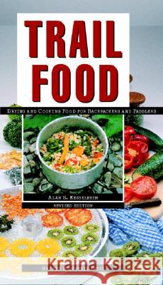 Trail Food: Drying and Cooking Food for Backpacking and Paddling  Kesselheim 9780070344365