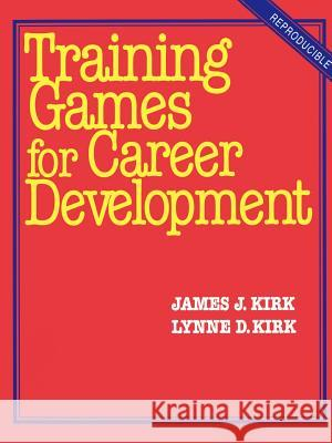 Training Games for Career Development James J. Kirk Lynne D. Kirk Brandon A. Kirk 9780070347908