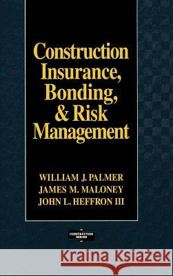 Construction Insurance, Bonding, and Risk Management William J. Palmer James Maloney John L., III Heffron 9780070485945