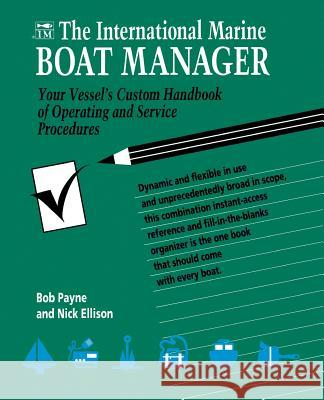 The International Marine Boat Manager : Your Vessel's Custom Handbook of Operating and Service Procedures Bob Payne Nick Ellison 9780070489653