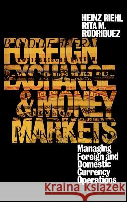 Foreign Exchange and Money Markets: Managing Foreign and Domestic Currency Operations Heinz Riehl Rita M. Rodriguez 9780070526716