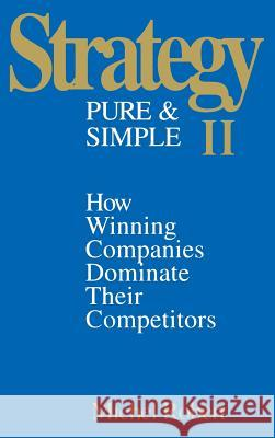 Strategy Pure & Simple II: How Winning Companies Dominate Their Competitors Michel Robert 9780070531338