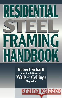Residential Steel Framing Handbook Robert Scharff Walls & Ceilings Magazine                Scharff 9780070572317