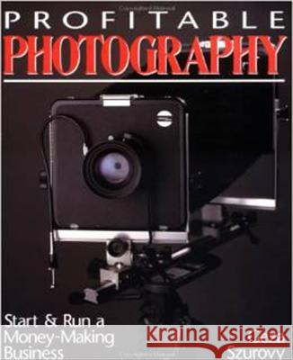 Profitable Photography: Start and Run a Money-Making Business Geza Szurovy 9780070630222