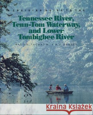 A Cruising Guide to the Tennessee River, Tenn-Tom Waterway, and Lower Tombigbee River Thomas W. Marian Marian Rumsey W. J. Rumsey 9780070644151
