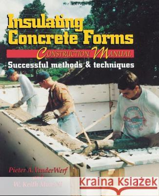 Insulating Concrete Forms Construction Manual Pieter A. VanderWerf W. Keith Munsell Peter A. VanderWerf 9780070670327