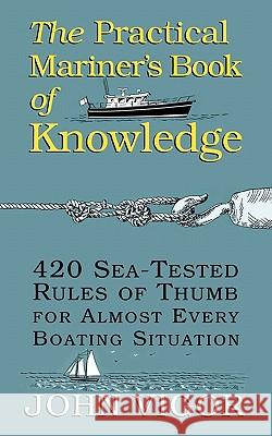 The Practical Mariner's Book of Knowledge: 420 Sea-Tested Rules of Thumb for Almost Every Boating Situation John Vigor 9780070674752