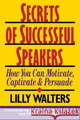 Secrets Successful Speakers: How You Can Motivate, Captivate, and Persuade Lilly Walters Lillet Walters Norman Vincent Peale 9780070680340