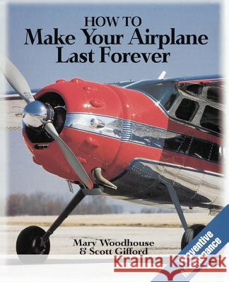 How to Make Your Airplane Last Forever Mary Woodhouse Scott Gifford 9780070717046