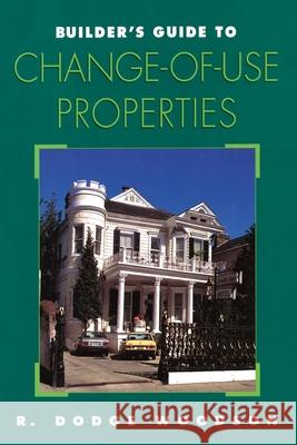 Builder's Guide to Change-of-Use Properties R. Dodge Woodson 9780070718326
