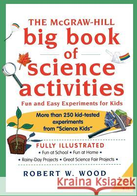 The McGraw-Hill Big Book of Science Activities Robert W. Wood 9780070718739