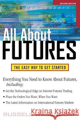 All about Futures: The Easy Way to Get Started Russell R., Sr. Wasendorf 9780071341707