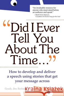 Did I Ever Tell You about the Time...Using the Power of Stories to Persuade & Captivate Any Audience Grady Jim Robinson Mark Victor Hansen 9780071342148