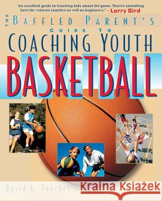 The Baffled Parent's Guide to Coaching Youth Basketball David G. Faucher Nomad Communications 9780071346078
