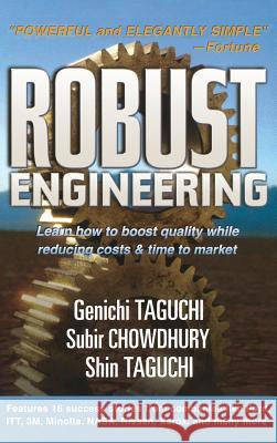 Robust Engineering: Learn How to Boost Quality While Reducing Costs & Time to Market Genichi Taguchi M. Subir Chowdhury Subir Chowdhury 9780071347822
