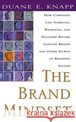 The Brand Mindset: Five Essential Strategies for Building Brand Advantage Throughout Your Company Duane E. Knapp Christopher W. Hart 9780071347952