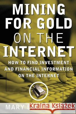 Mining for Gold on Internet: How to Find Investment and Financial Information on the Internet Mary Ellen Bates Bates 9780071349819