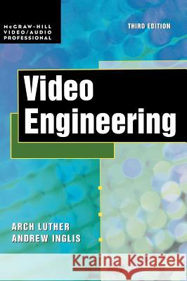 Video Engineering Arch C. Luther Andrew F. Inglis Andrew F. Inglis 9780071350174