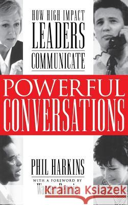 Powerful Conversations: How High Impact Leaders Communicate Philip J. Harkins Warren G. Bennis 9780071353212