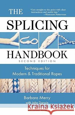 The Splicing Handbook: Techniques for Modern and Traditional Ropes Barbara Merry John Darwin 9780071354387
